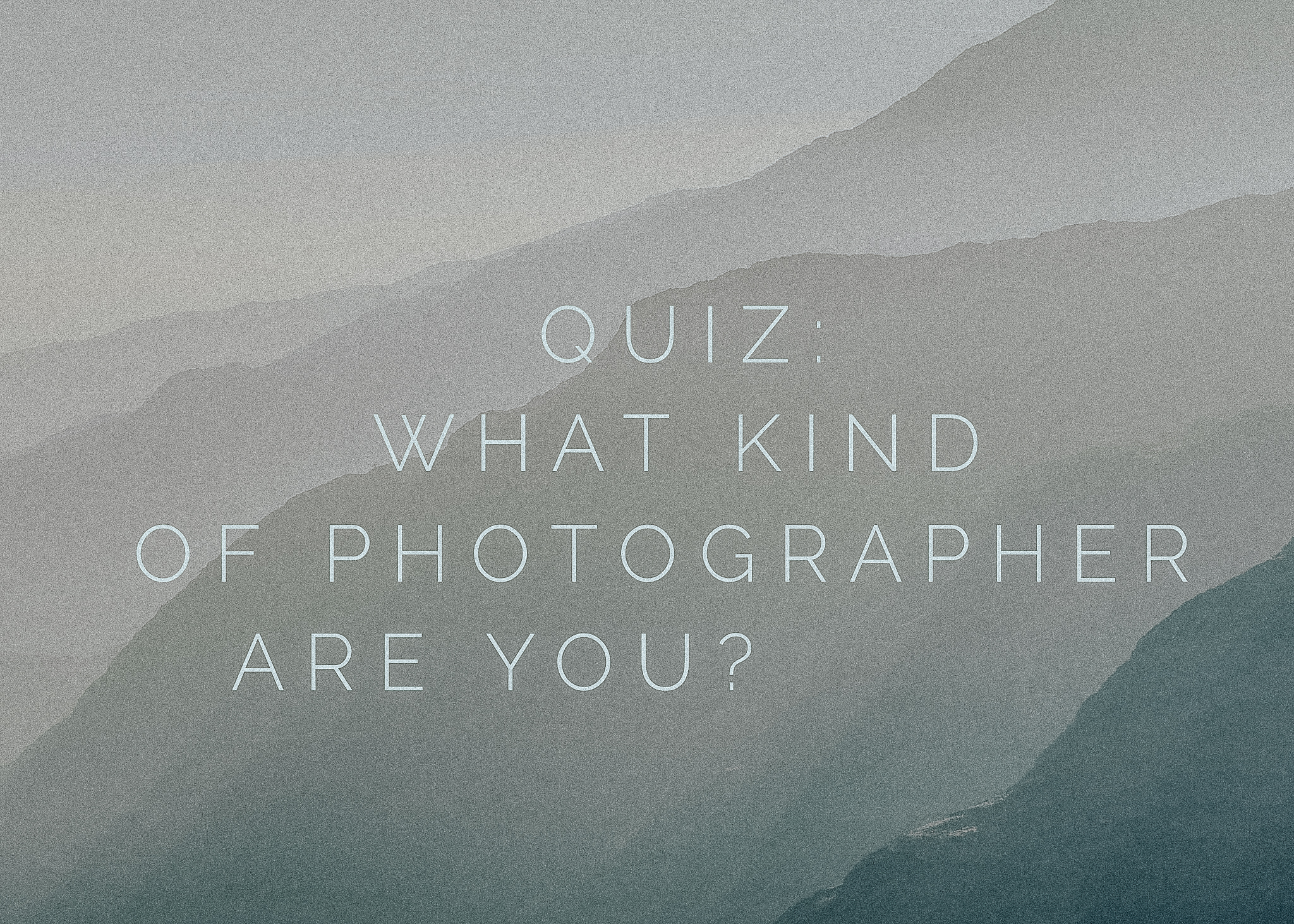 Quiz: What Kind of Photographer Are You? - Jenna Martin Photo